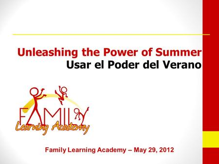 Family Learning Academy – May 29, 2012 Unleashing the Power of Summer Usar el Poder del Verano.