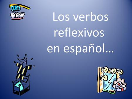 "Los verbos reflexivos en español… Reflexive verbs ""REFLECT"" the action on the speaker. A verb is reflexive when the subject and the object are the same."