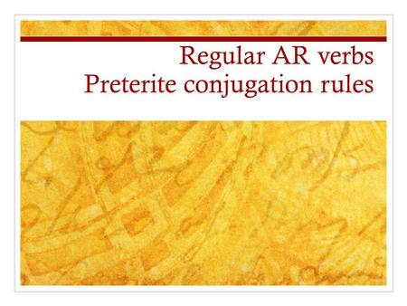 Regular AR verbs Preterite conjugation rules. We conjugate verbs differently in the preterite to indicate that the action was completed in the past. A.