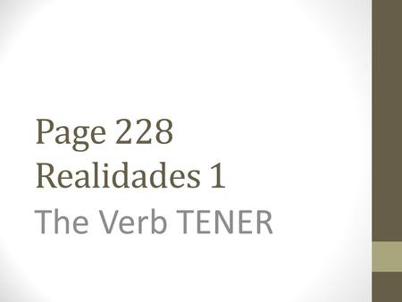 "Page 228 Realidades 1 The Verb TENER The verb TENER, which means ""to have"" follows the pattern of other -er verbs."