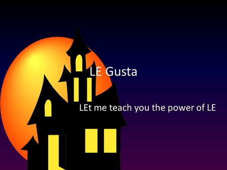 LE Gusta LEt me teach you the power of LE. A mí me gusta esquiar.