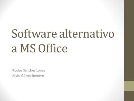 Software alternativo a MS Office Nicolás Sánchez López Ulises Gálvez Romero.