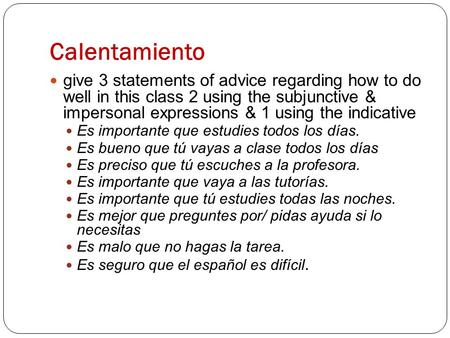 Calentamiento give 3 statements of advice regarding how to do well in this class 2 using the subjunctive & impersonal expressions & 1 using the indicative.