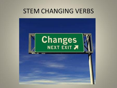 STEM CHANGING VERBS. Infinitive Verbs have two parts Example: HABLAR HABL is the stem AR is the ending (Which makes this an AR verb)
