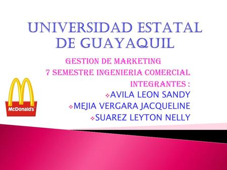 GESTION DE MARKETING 7 SEMESTRE INGENIERIA COMERCIAL INTEGRANTES :  AVILA LEON SANDY  MEJIA VERGARA JACQUELINE  SUAREZ LEYTON NELLY.