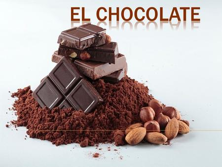 El chocolate.