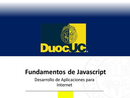 Fundamentos de Javascript Desarrollo de Aplicaciones para Internet.