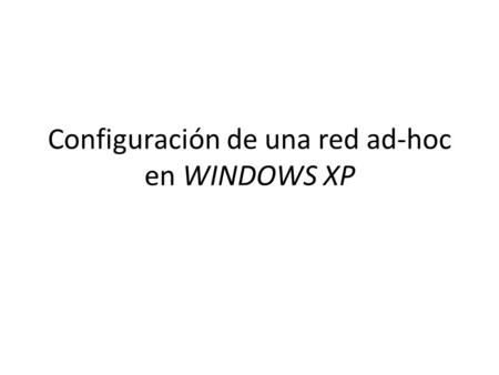 Configuración de una red ad-hoc en WINDOWS XP. Abrir Conexiones de Red.