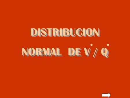 DISTRIBUCION NORMAL DE V / Q DISTRIBUCION NORMAL DE V / Q..