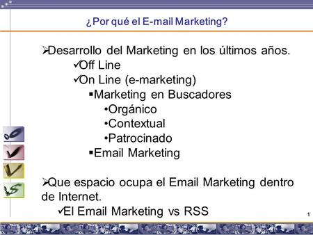 1 ¿Por qué el E-mail Marketing?  Desarrollo del Marketing en los últimos años. Off Line On Line (e-marketing)  Marketing en Buscadores Orgánico Contextual.