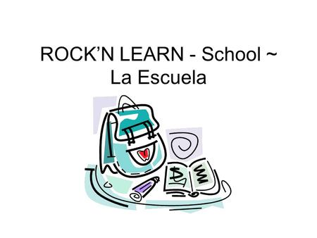 ROCK'N LEARN - School ~ La Escuela. It's time for school. Es la hora para la escuela. The teacher- el maestro The teacher- la maestraThe student-el estudiante.