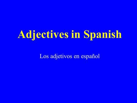 Adjectives in Spanish Los adjetivos en español. Adjectives Video On a sheet of scratch paper, write what you hear them say about Spanish adjectives. Play.
