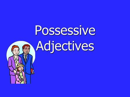Possessive Adjectives. There are two types of possessive adjectives in Spanish: There are two types of possessive adjectives in Spanish: –Short form (mi,