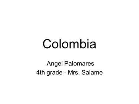 Colombia Angel Palomares 4th grade - Mrs. Salame.