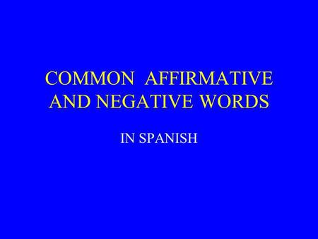 COMMON AFFIRMATIVE AND NEGATIVE WORDS IN SPANISH.