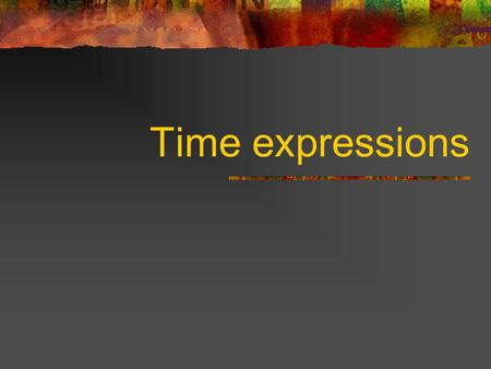 Time expressions.