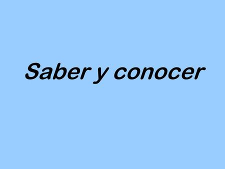 Saber y conocer. The verbs saber and conocer both mean…
