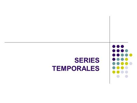 SERIES TEMPORALES. COMPONENTES  TENDENCIA  CICLO  ESTACIONALIDAD  MOVIMIENTO IREGULAR.