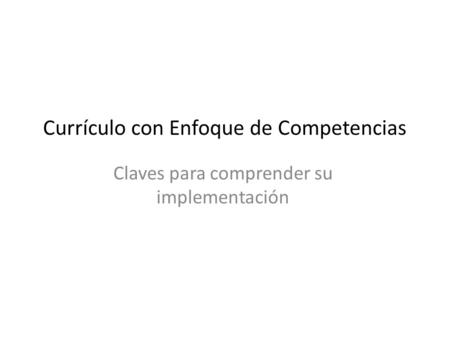 Currículo con Enfoque de Competencias Claves para comprender su implementación.