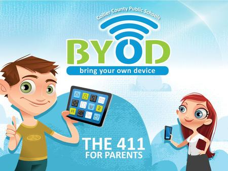 "FOR PARENTS THE 411. bring your own device – Collier County Public Schools ¿Qué es el Programa de BYOD? BYOD es un acrónimo para ""Bring your Own Device"""