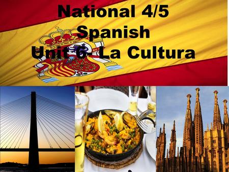 National 4/5 Spanish Unit 6- La Cultura. Hyndland Secondary School Modern Languages Tasks.
