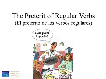 The Preterit of Regular Verbs (El pretérito de los verbos regulares) ¿Les gustó la paella?