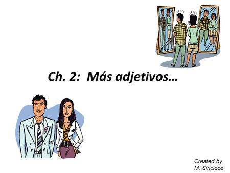 Ch. 2: Más adjetivos… Created by M. Sincioco. La estatura (height) alto(a) / bajo(a) (Note: of medium height = de estatura mediana)