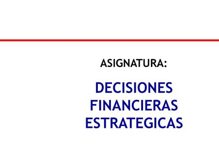 ASIGNATURA: DECISIONES FINANCIERAS ESTRATEGICAS COSTO DEL DINERO WACC.