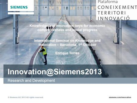 Copyright © Siemens AG. All rights reserved. Knowledge and Innovation: keys for economic competitiveness and social progress Plataforma Coneixement Territori.