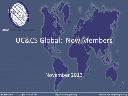 UC&CS Global: New Members November 2013 1 UC&CS Global. All rights reserved. NYC