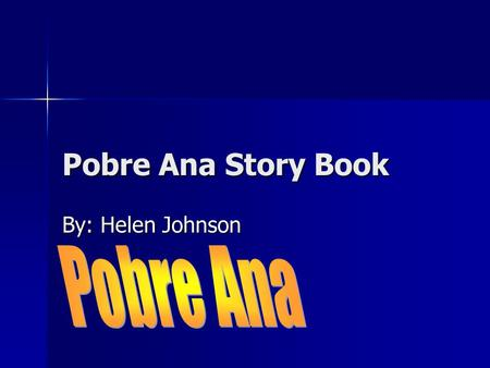 Pobre Ana Story Book By: Helen Johnson Pobre Ana.