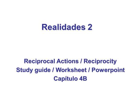 Realidades 2 Reciprocal Actions / Reciprocity Study guide / Worksheet / Powerpoint Capítulo 4B.
