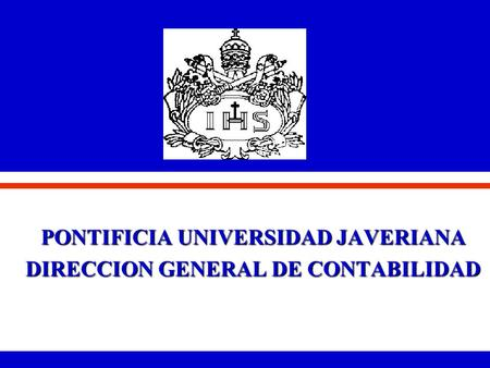 PONTIFICIA UNIVERSIDAD JAVERIANA DIRECCION GENERAL DE CONTABILIDAD.