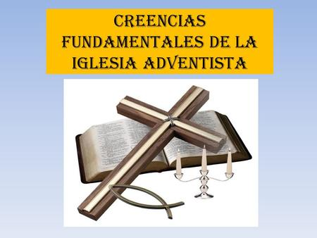 Creencias fundamentales de la iglesia adventista.