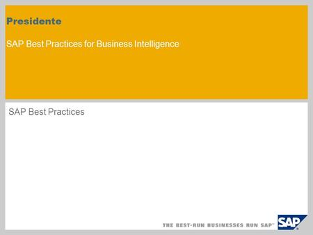 Presidente SAP Best Practices for Business Intelligence SAP Best Practices.