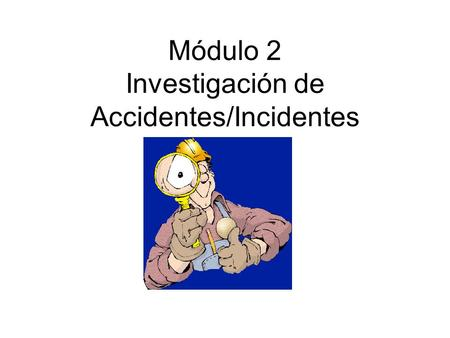 Módulo 2 Investigación de Accidentes/Incidentes