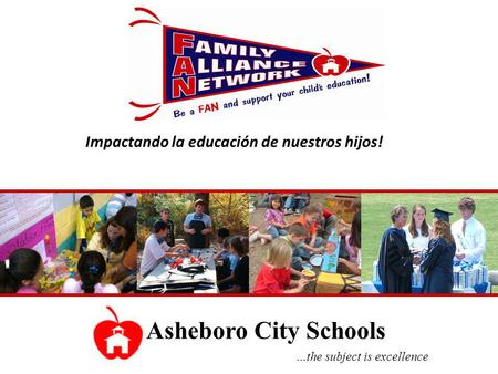 Asheboro City Schools …the subject is excellence Impactando la educación de nuestros hijos!