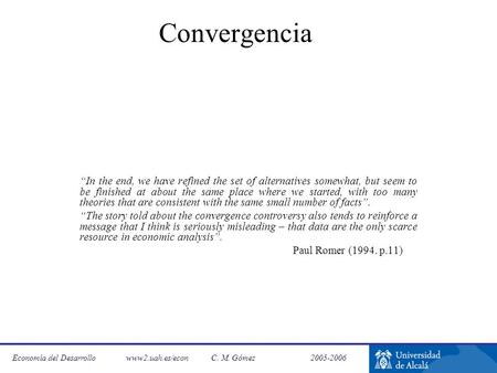 "Economía del Desarrollo www2.uah.es/econC. M. Gómez 2005-2006 Convergencia ""In the end, we have refined the set of alternatives somewhat, but seem to be."