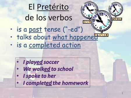 "1 El Pretérito de los verbos is a past tense (""-ed"") talks about what happened is a completed action."