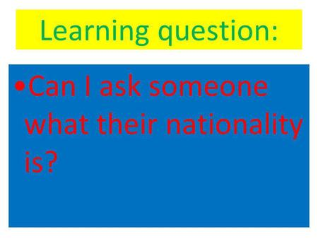Learning question: Can I ask someone what their nationality is?