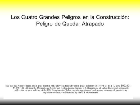 Los Cuatro Grandes Peligros en la Construcción: Peligro de Quedar Atrapado This material was produced under grant number 46F5-HT03 and modify under grants.