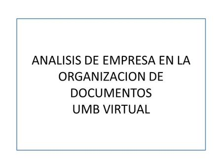ANALISIS DE EMPRESA EN LA ORGANIZACION DE DOCUMENTOS UMB VIRTUAL.