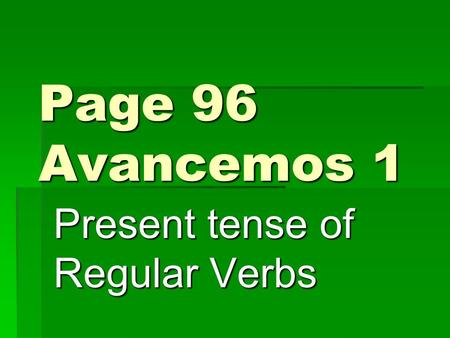 Page 96 Avancemos 1 Present tense of Regular Verbs.