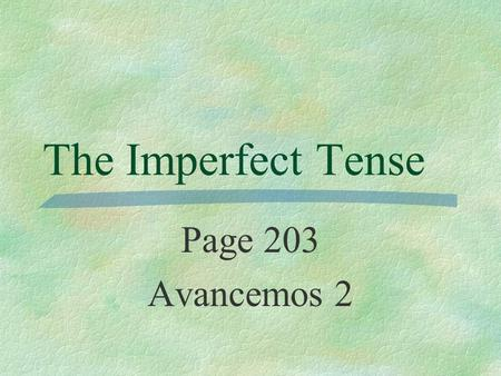 The Imperfect Tense Page 203 Avancemos 2.