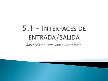 5.1 – Interfaces de entrada/salida