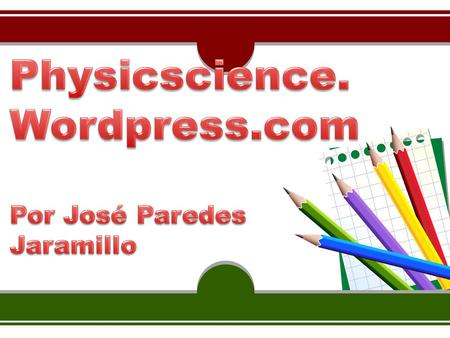 Physicscience. Wordpress.com Por José Paredes Jaramillo.