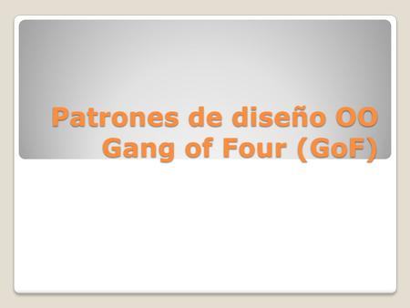 Patrones de diseño OO Gang of Four (GoF). Algunos principios KISS (Keep It Simple, Smart; Keep It Simple, Stupid!): La simplicidad debe ser uno de los.
