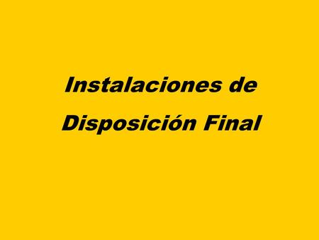 Instalaciones de Disposición Final.