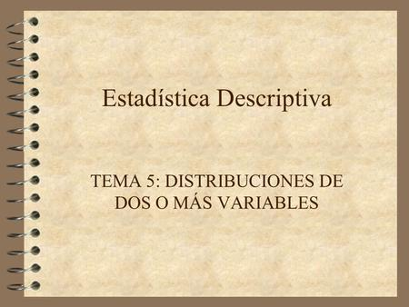 Estadística Descriptiva TEMA 5: DISTRIBUCIONES DE DOS O MÁS VARIABLES.