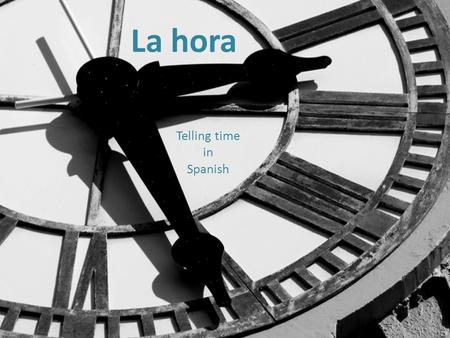 "La hora Telling time in Spanish. Asking what time it is The question is: ""¿Qué hora es?"" To answer, say: ""Son las ____: ____"" for everything except times."
